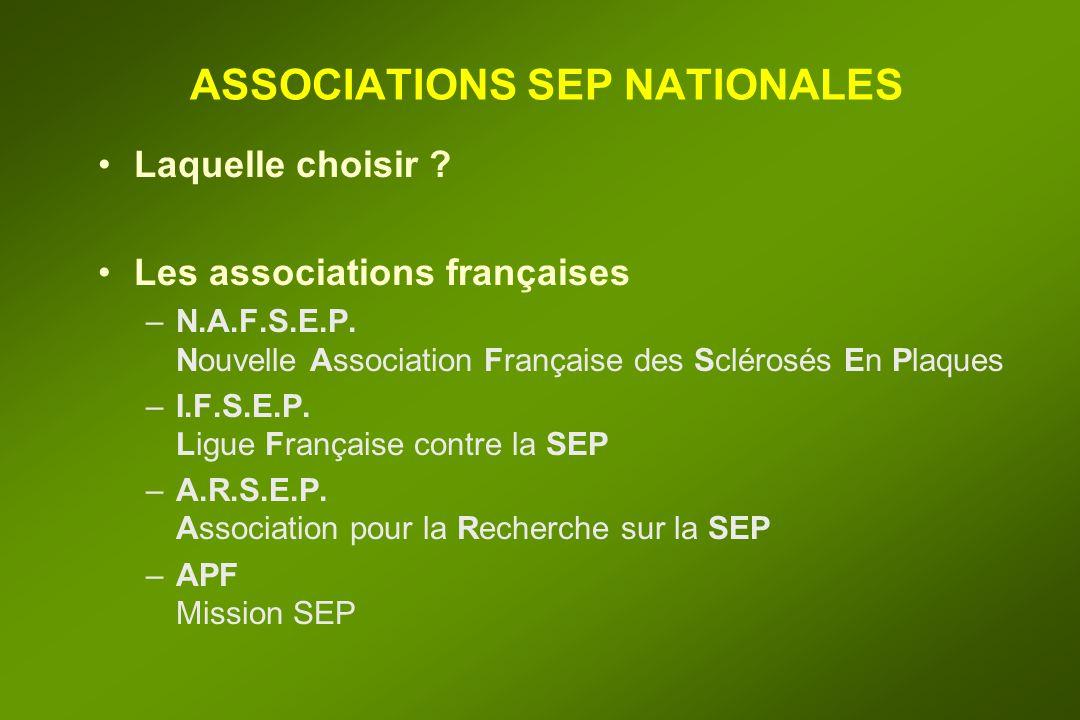 ASSOCIATIONS SEP NATIONALES Laquelle choisir ? Les associations françaises –N.A.F.S.E.P. Nouvelle Association Française des Sclérosés En Plaques –I.F.
