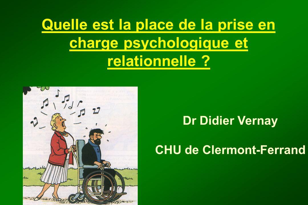 Quelle est la place de la prise en charge psychologique et relationnelle ? Dr Didier Vernay CHU de Clermont-Ferrand