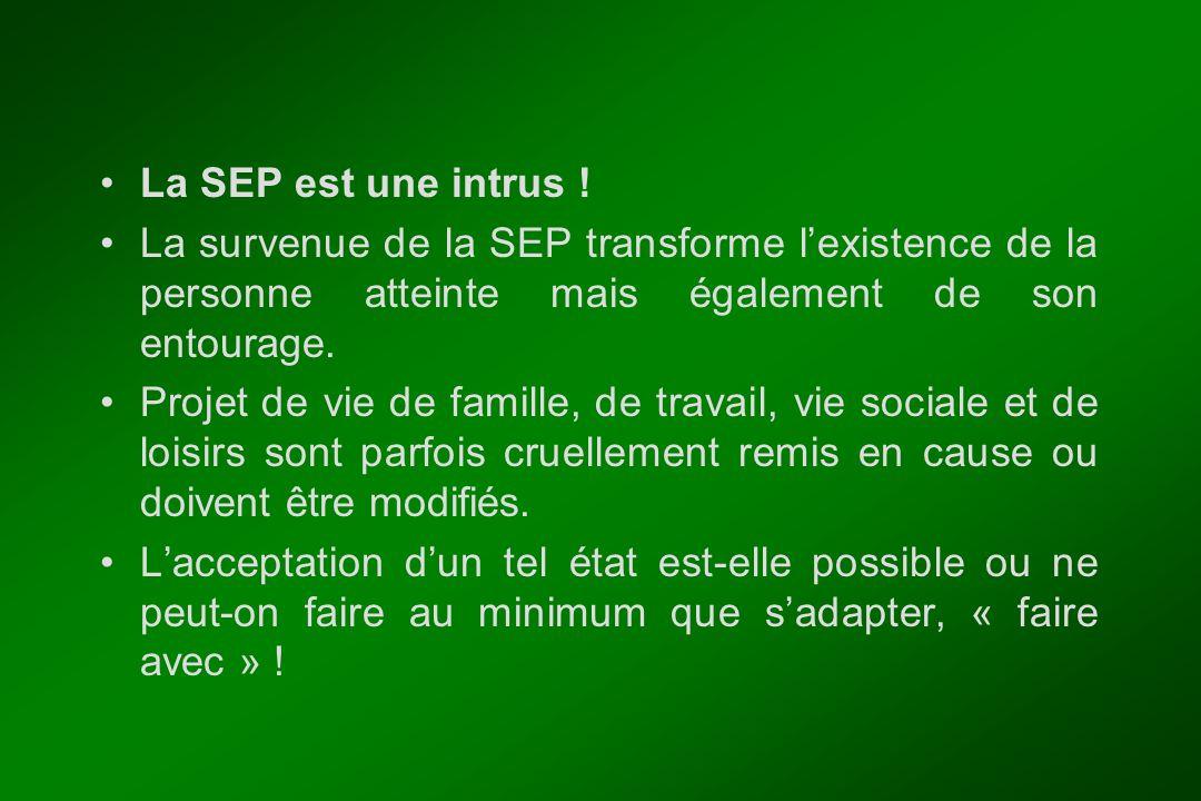 La SEP est une intrus ! La survenue de la SEP transforme l'existence de la personne atteinte mais également de son entourage. Projet de vie de famille