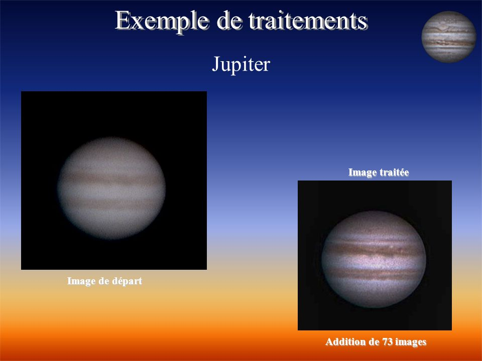 Exemple de traitements Jupiter Image de départ Image traitée Addition de 73 images