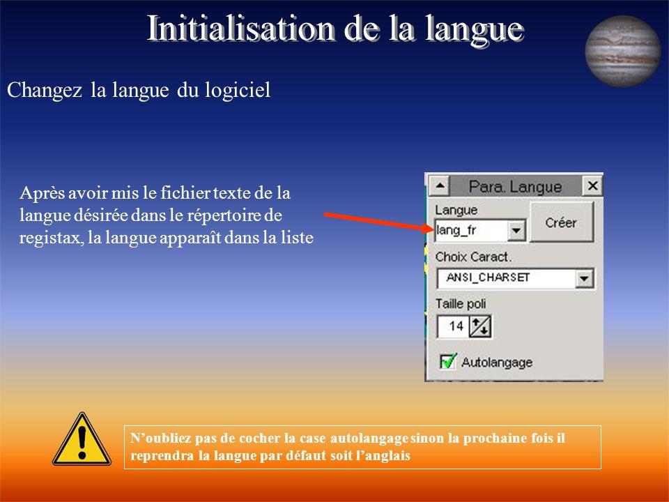 Initialisation de la langue Changez la langue du logiciel Après avoir mis le fichier texte de la langue désirée dans le répertoire de registax, la lan