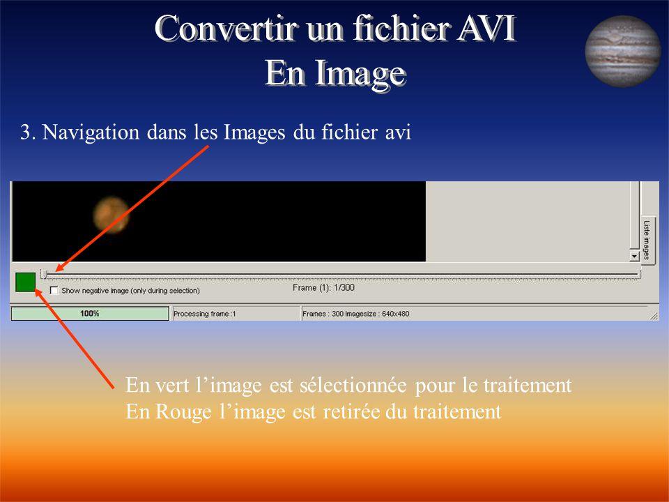 Convertir un fichier AVI En Image Convertir un fichier AVI En Image 3. Navigation dans les Images du fichier avi En vert l'image est sélectionnée pour