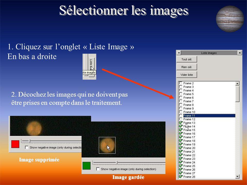 Sélectionner les images 1. Cliquez sur l'onglet « Liste Image » En bas a droite 2. Décochez les images qui ne doivent pas être prises en compte dans l