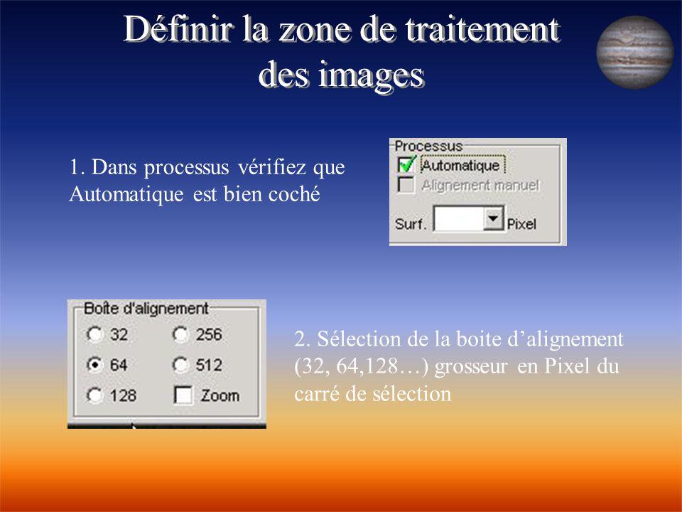 Définir la zone de traitement des images Définir la zone de traitement des images 2. Sélection de la boite d'alignement (32, 64,128…) grosseur en Pixe