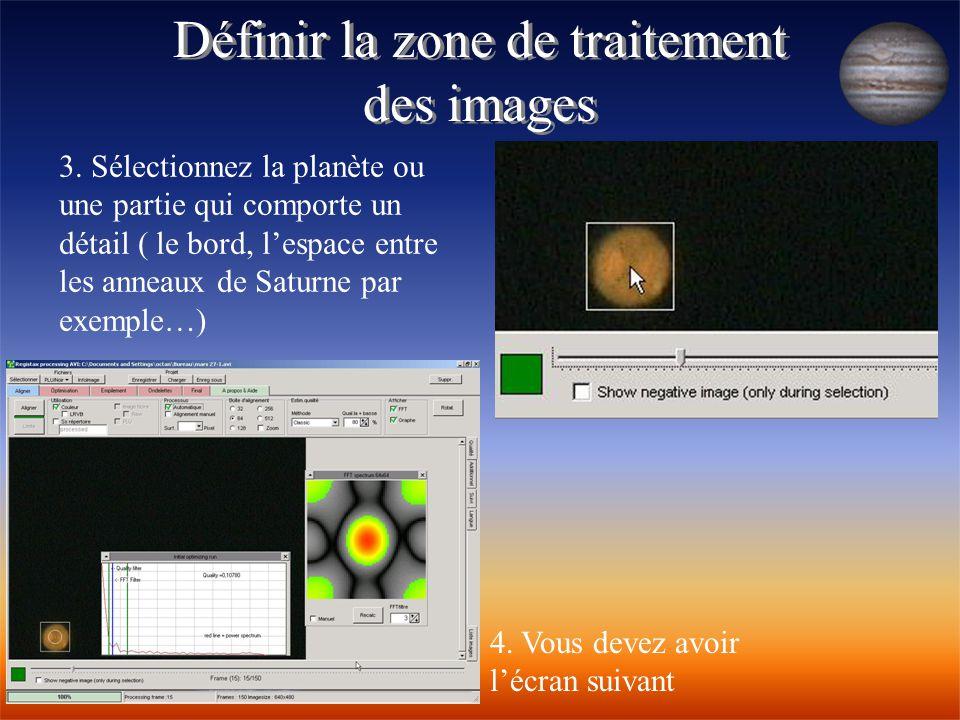 Définir la zone de traitement des images Définir la zone de traitement des images 4. Vous devez avoir l'écran suivant 3. Sélectionnez la planète ou un