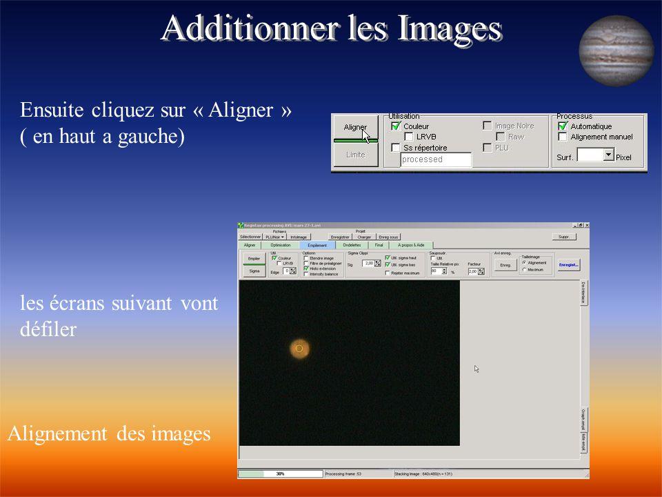 Additionner les Images Ensuite cliquez sur « Aligner » ( en haut a gauche) les écrans suivant vont défiler Alignement des images