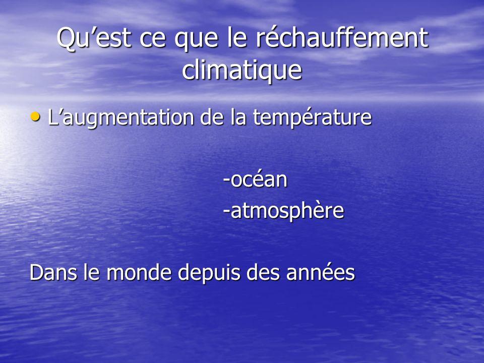 Qu'est ce que le réchauffement climatique L'augmentation de la température L'augmentation de la température-océan-atmosphère Dans le monde depuis des