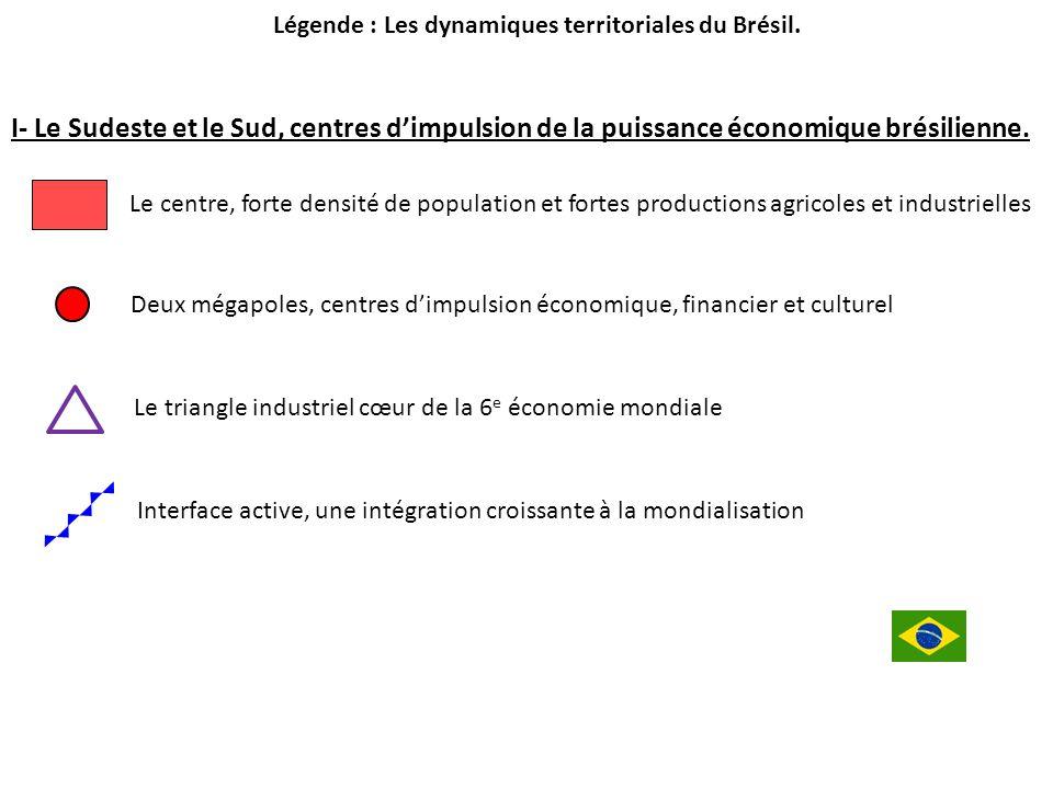 Légende : Les dynamiques territoriales du Brésil. I- Le Sudeste et le Sud, centres d'impulsion de la puissance économique brésilienne. Le centre, fort
