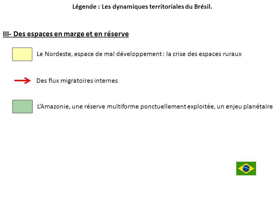 Légende : Les dynamiques territoriales du Brésil. III- Des espaces en marge et en réserve Le Nordeste, espace de mal développement : la crise des espa