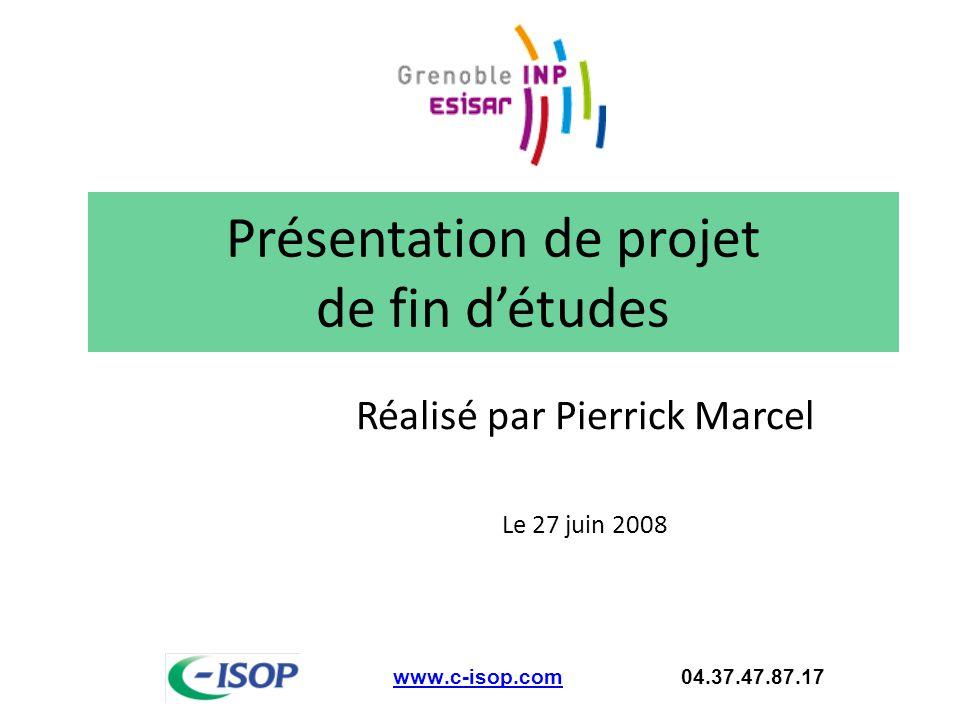 www.c-isop.comwww.c-isop.com 04.37.47.87.17 Présentation de projet de fin d'études Réalisé par Pierrick Marcel Le 27 juin 2008