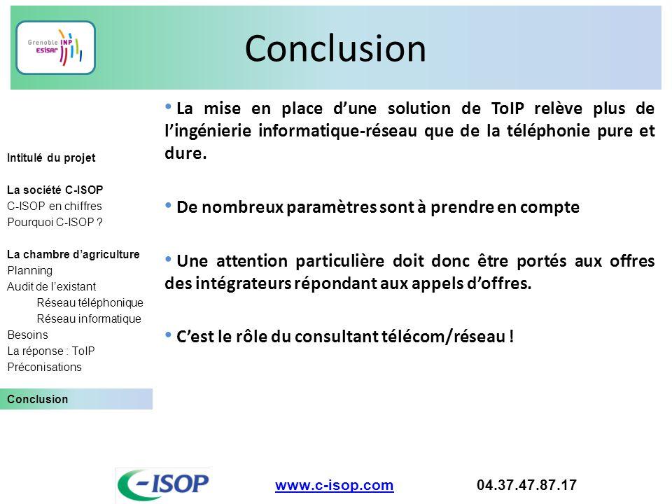 Conclusion www.c-isop.comwww.c-isop.com 04.37.47.87.17 Intitulé du projet La société C-ISOP C-ISOP en chiffres Pourquoi C-ISOP ? La chambre d'agricult