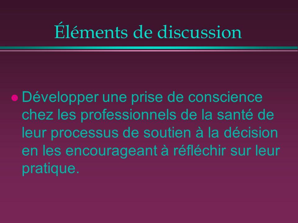 Éléments de discussion l Développer une prise de conscience chez les professionnels de la santé de leur processus de soutien à la décision en les enco
