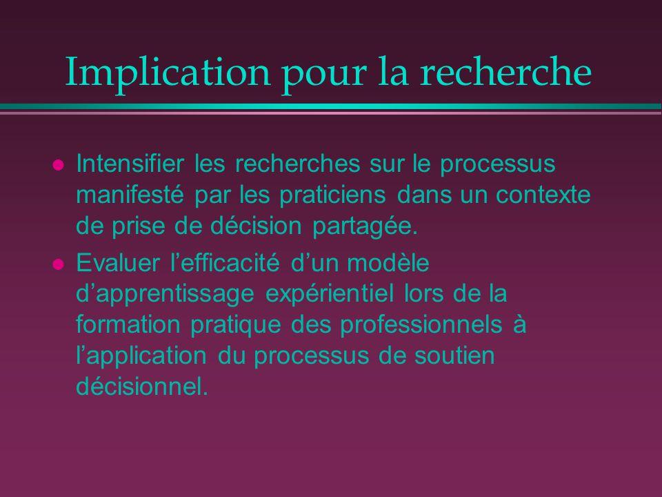 Implication pour la recherche l Intensifier les recherches sur le processus manifesté par les praticiens dans un contexte de prise de décision partagé