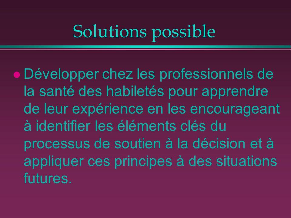 Solutions possible l Développer chez les professionnels de la santé des habiletés pour apprendre de leur expérience en les encourageant à identifier l