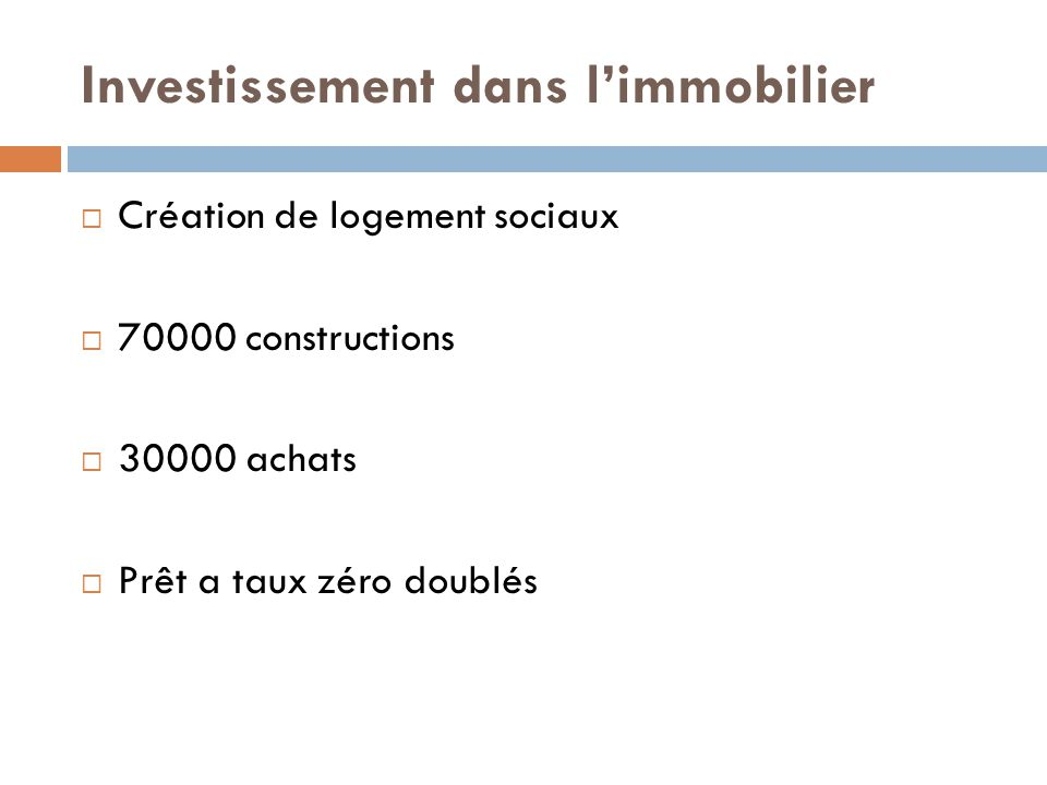 Investissement dans l'immobilier  Création de logement sociaux  70000 constructions  30000 achats  Prêt a taux zéro doublés