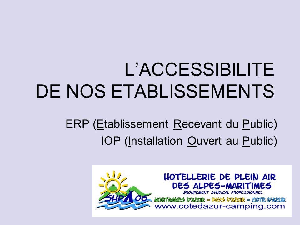 L'ACCESSIBILITE DE NOS ETABLISSEMENTS ERP (Etablissement Recevant du Public) IOP (Installation Ouvert au Public)