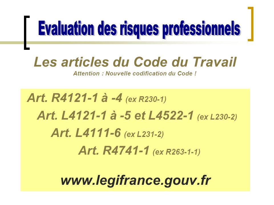 Art. R4121-1 à -4 (ex R230-1) Art. L4121-1 à -5 et L4522-1 (ex L230-2) Art. L4111-6 (ex L231-2) Art. R4741-1 (ex R263-1-1) www.legifrance.gouv.fr Les
