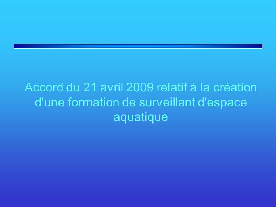 Accord du 21 avril 2009 relatif à la création d'une formation de surveillant d'espace aquatique