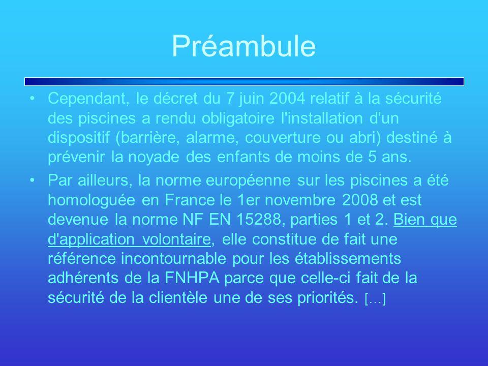 Préambule Cependant, le décret du 7 juin 2004 relatif à la sécurité des piscines a rendu obligatoire l'installation d'un dispositif (barrière, alarme,