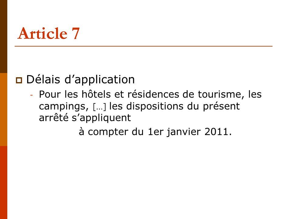 Article 7  Délais d'application - Pour les hôtels et résidences de tourisme, les campings, […] les dispositions du présent arrêté s'appliquent à compter du 1er janvier 2011.