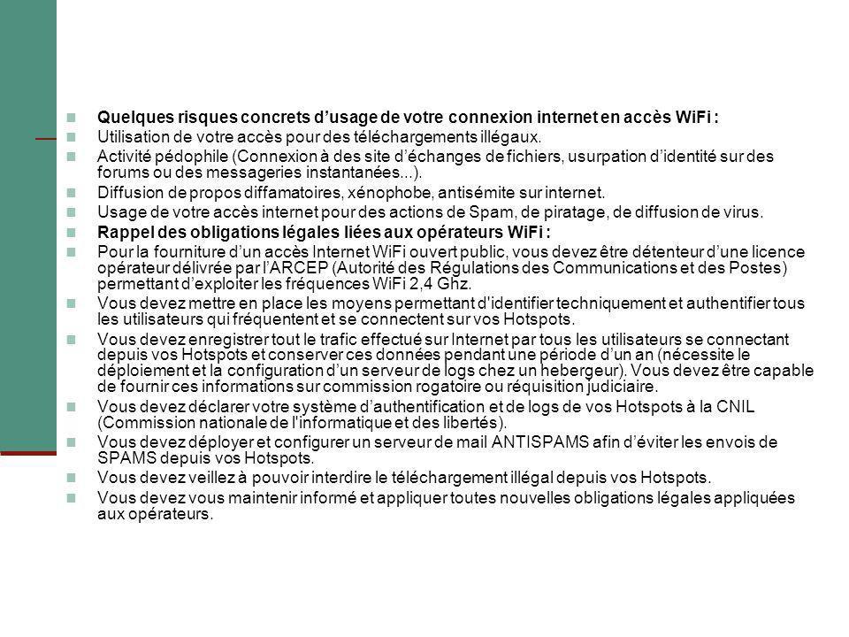 Quelques risques concrets d'usage de votre connexion internet en accès WiFi : Utilisation de votre accès pour des téléchargements illégaux. Activité p