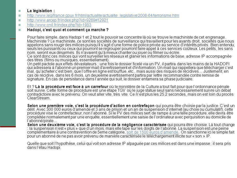 La législation : http://www.legifrance.gouv.fr/html/actualite/actualite_legislative/2006-64/terrorisme.htm http://www.arcep.fr/index.php?id=9269#12921