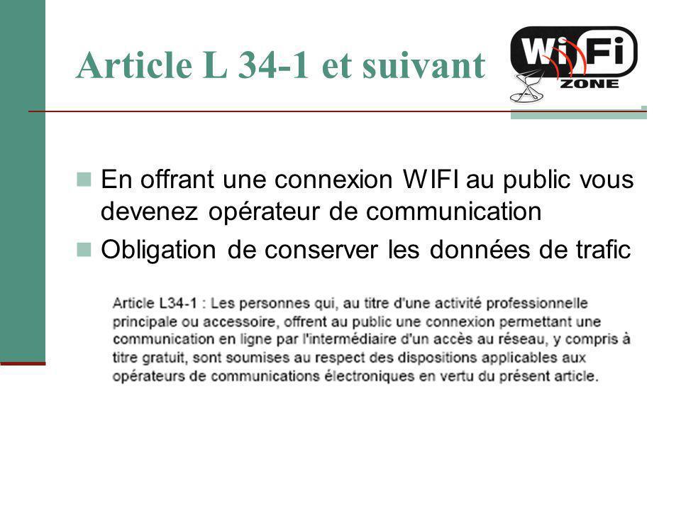 Article L 34-1 et suivant En offrant une connexion WIFI au public vous devenez opérateur de communication Obligation de conserver les données de trafi