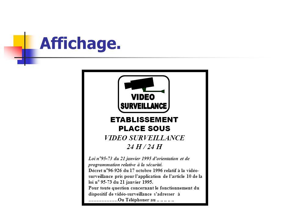 Affichage. ETABLISSEMENT PLACE SOUS VIDEO SURVEILLANCE 24 H / 24 H Loi n°95-73 du 21 janvier 1995 d'orientation et de programmation relative à la sécu