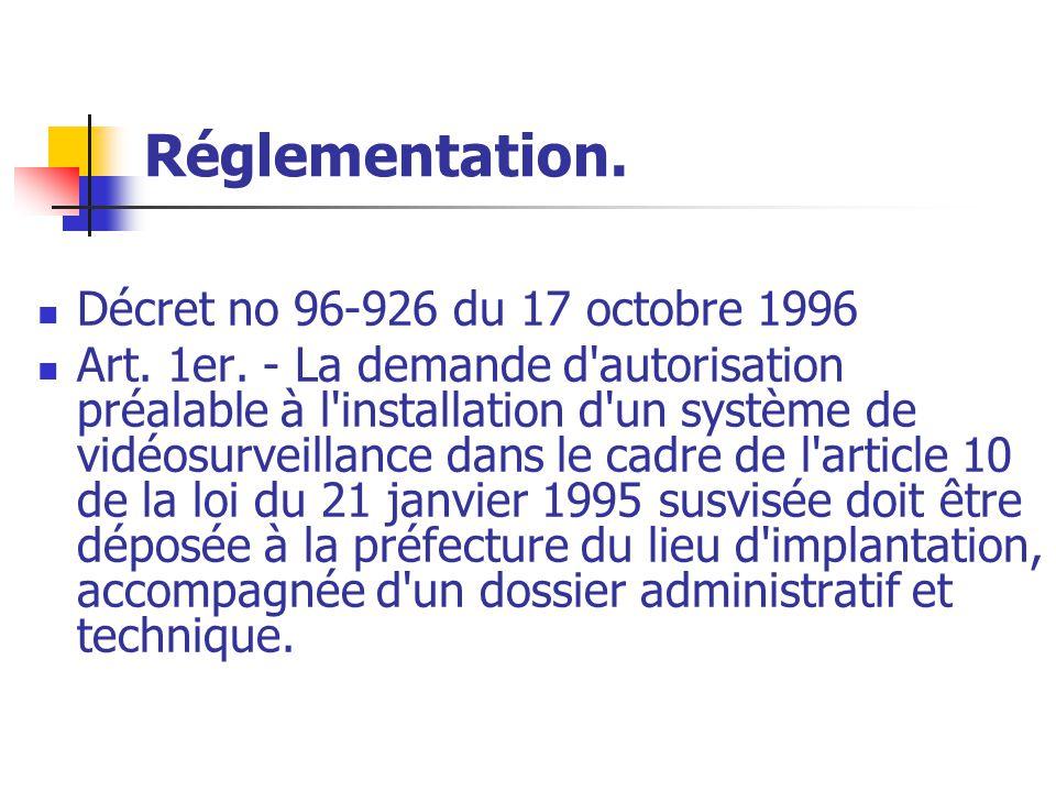 Réglementation. Décret no 96-926 du 17 octobre 1996 Art. 1er. - La demande d'autorisation préalable à l'installation d'un système de vidéosurveillance