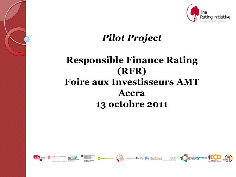 Pilot Project Responsible Finance Rating (RFR) Foire aux Investisseurs AMT Accra 13 octobre 2011