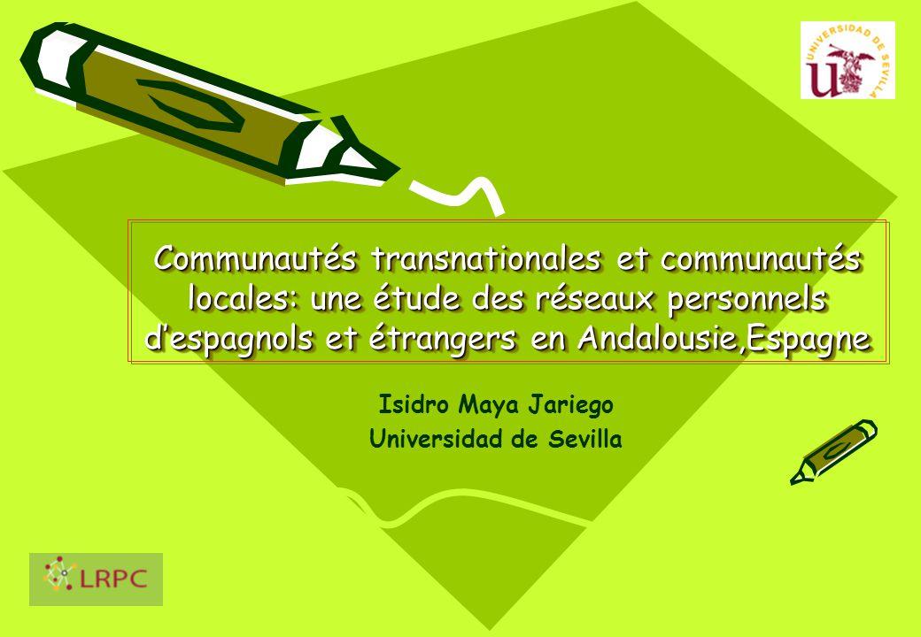 Communautés transnationales et communautés locales: une étude des réseaux personnels d'espagnols et étrangers en Andalousie,Espagne Isidro Maya Jariego Universidad de Sevilla