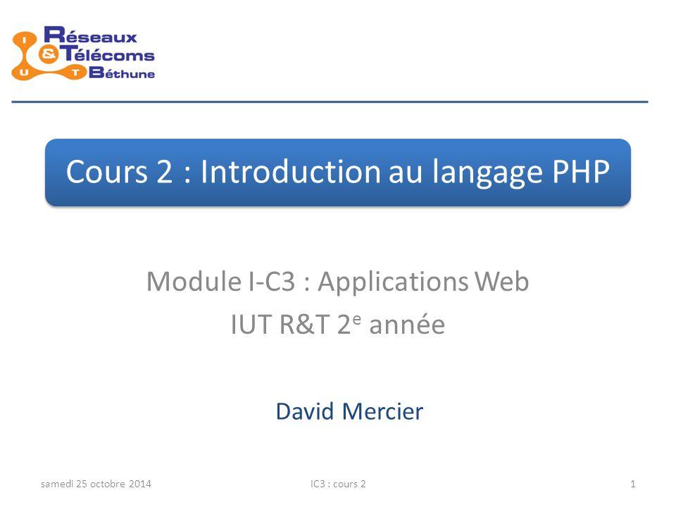 samedi 25 octobre 2014IC3 : cours 232 PHP : Hypertext Preprocessor Les Sessions : principe session_start() appelée au début (avant le moindre code (X)HTML) de chaque page utilisant les variables de sessions.