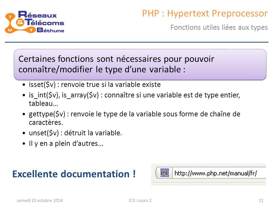 Certaines fonctions sont nécessaires pour pouvoir connaître/modifier le type d'une variable : isset($v) : renvoie true si la variable existe is_int($v), is_array($v) : connaître si une variable est de type entier, tableau… gettype($v) : renvoie le type de la variable sous forme de chaîne de caractères.
