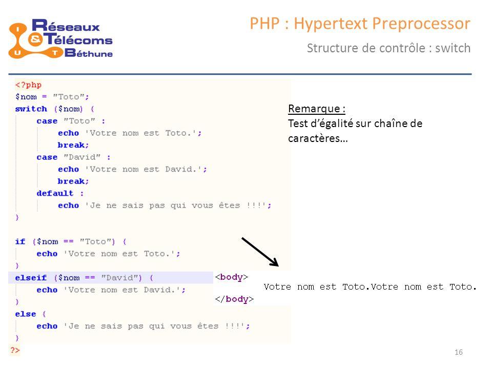 samedi 25 octobre 2014IC3 : cours 116 PHP : Hypertext Preprocessor Structure de contrôle : switch Remarque : Test d'égalité sur chaîne de caractères…