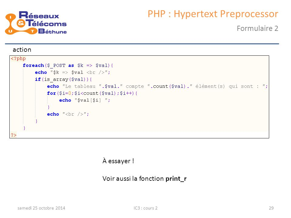 samedi 25 octobre 2014IC3 : cours 229 PHP : Hypertext Preprocessor Formulaire 2 action À essayer .