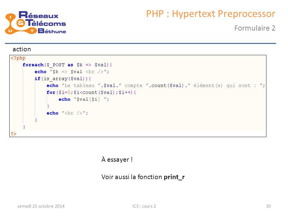 samedi 25 octobre 2014IC3 : cours 230 PHP : Hypertext Preprocessor Formulaire 2 action À essayer .