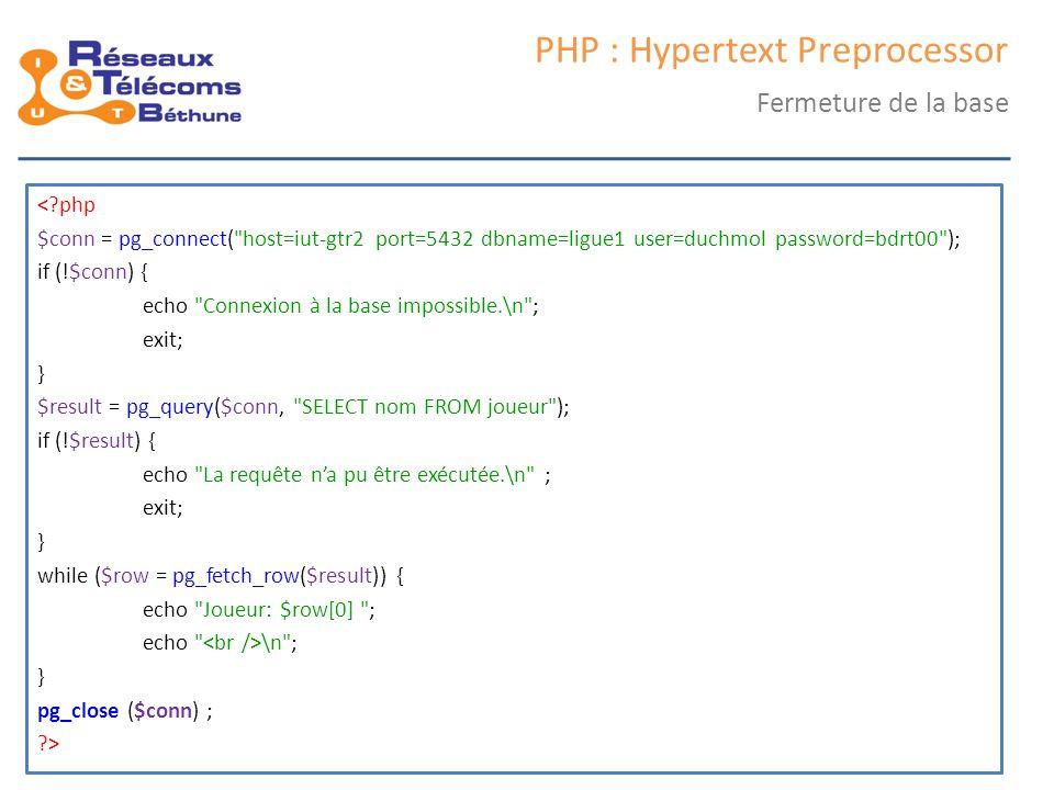 samedi 25 octobre 2014IC3 : cours 249 PHP : Hypertext Preprocessor Fermeture de la base <?php $conn = pg_connect(