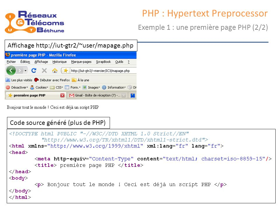 samedi 25 octobre 2014IC3 : cours 15 PHP : Hypertext Preprocessor Exemple 1 : une première page PHP (2/2) Affichage http://iut-gtr2/~user/mapage.php C