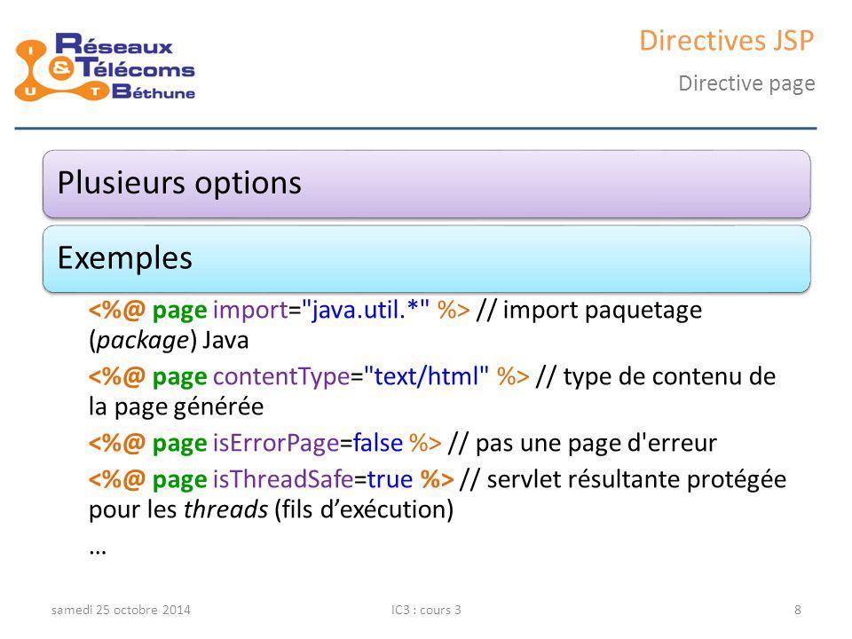 Indique une bibliothèque de balises utiliséeExemple samedi 25 octobre 2014IC3 : cours 39 Directives JSP Directive taglib