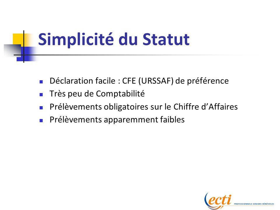 Simplicité du Statut Déclaration facile : CFE (URSSAF) de préférence Très peu de Comptabilité Prélèvements obligatoires sur le Chiffre d'Affaires Prél