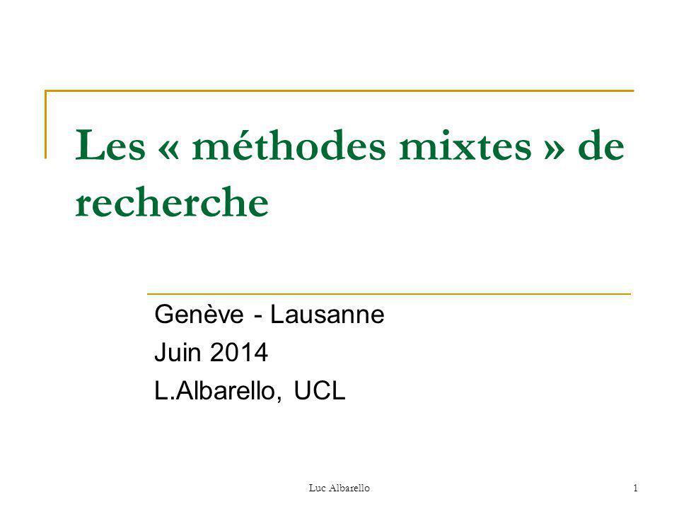 Luc Albarello1 Les « méthodes mixtes » de recherche Genève - Lausanne Juin 2014 L.Albarello, UCL