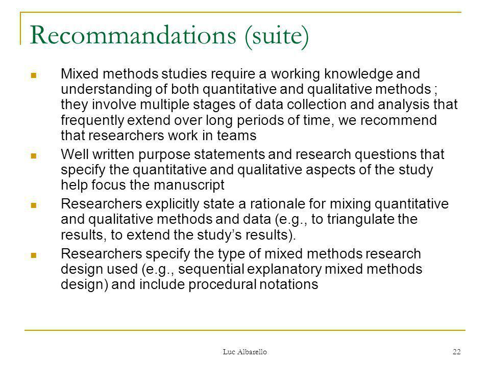 Luc Albarello 22 Recommandations (suite) Mixed methods studies require a working knowledge and understanding of both quantitative and qualitative meth