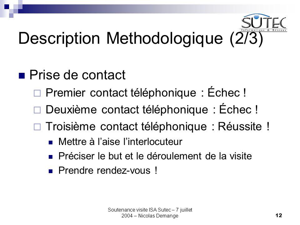 Soutenance visite ISA Sutec – 7 juillet 2004 – Nicolas Demange12 Description Methodologique (2/3) Prise de contact  Premier contact téléphonique : Échec .