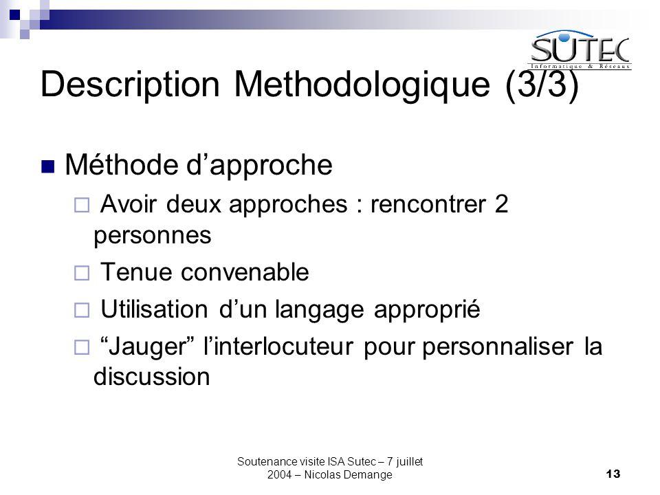 Soutenance visite ISA Sutec – 7 juillet 2004 – Nicolas Demange13 Description Methodologique (3/3) Méthode d'approche  Avoir deux approches : rencontr