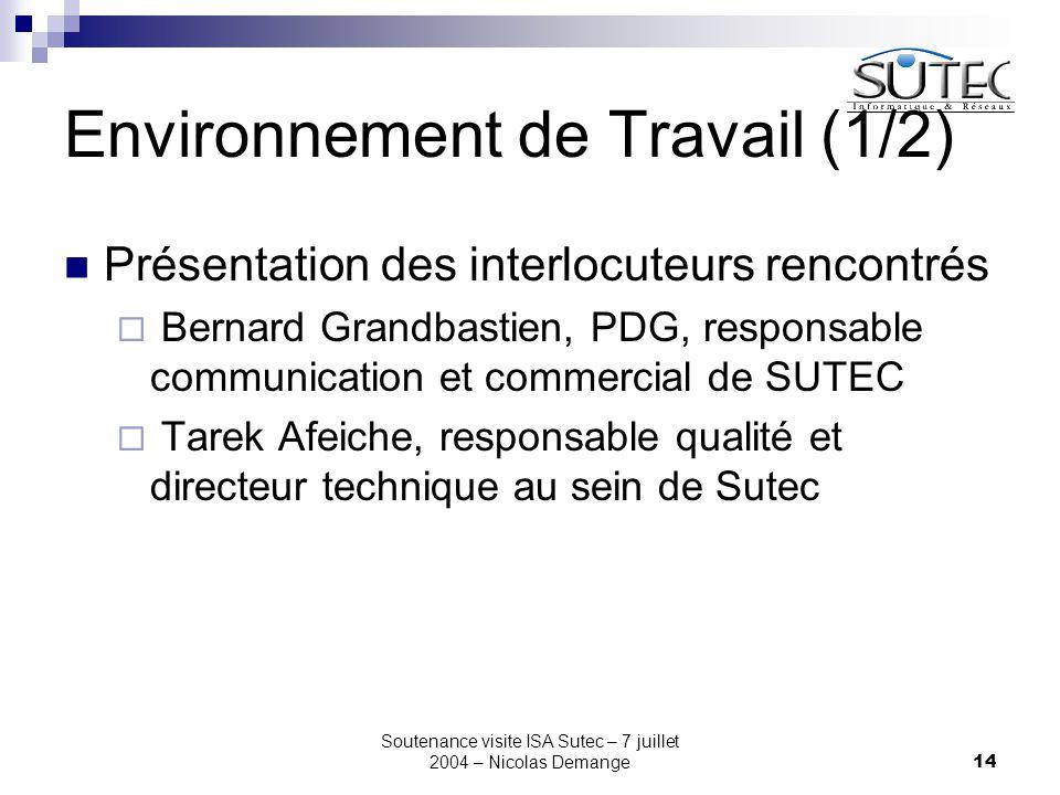 Soutenance visite ISA Sutec – 7 juillet 2004 – Nicolas Demange14 Environnement de Travail (1/2) Présentation des interlocuteurs rencontrés  Bernard G
