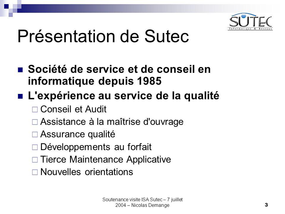 Soutenance visite ISA Sutec – 7 juillet 2004 – Nicolas Demange3 Présentation de Sutec Société de service et de conseil en informatique depuis 1985 L'e
