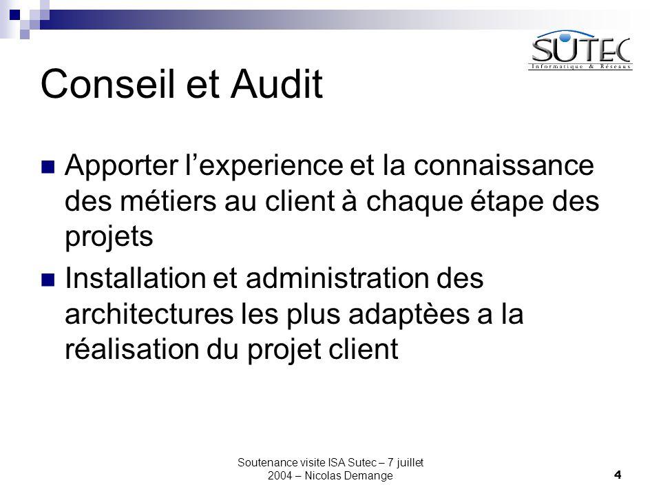Soutenance visite ISA Sutec – 7 juillet 2004 – Nicolas Demange4 Conseil et Audit Apporter l'experience et la connaissance des métiers au client à chaque étape des projets Installation et administration des architectures les plus adaptèes a la réalisation du projet client
