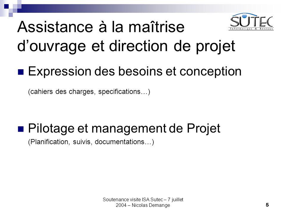 Soutenance visite ISA Sutec – 7 juillet 2004 – Nicolas Demange5 Assistance à la maîtrise d'ouvrage et direction de projet Expression des besoins et co
