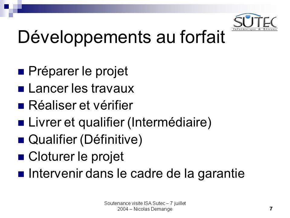 Soutenance visite ISA Sutec – 7 juillet 2004 – Nicolas Demange7 Développements au forfait Préparer le projet Lancer les travaux Réaliser et vérifier L