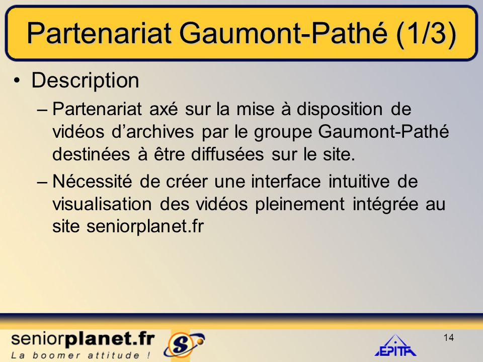 14 Partenariat Gaumont-Pathé (1/3) Description –Partenariat axé sur la mise à disposition de vidéos d'archives par le groupe Gaumont-Pathé destinées à être diffusées sur le site.
